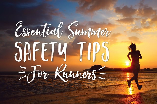 It's always better safe than sorry, especially on your summer runs.