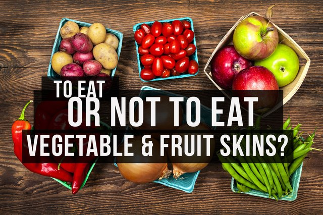 Find out when and when not to eat vegetable and fruit skins.