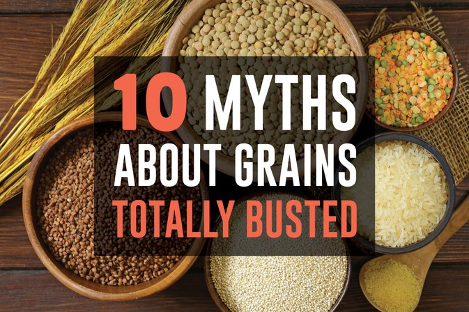 10 Myths About Grains -- Totally Busted