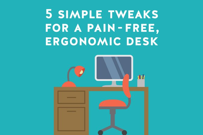 5 Simple Tweaks for a Pain-Free, Ergonomic Desk