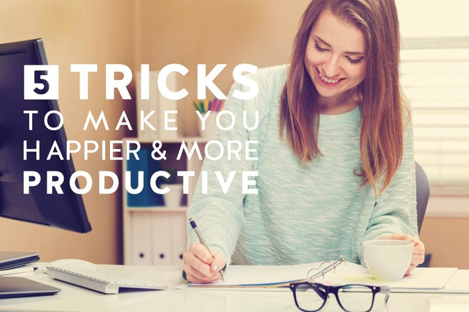 5 Tricks to Be Happier and More Productive