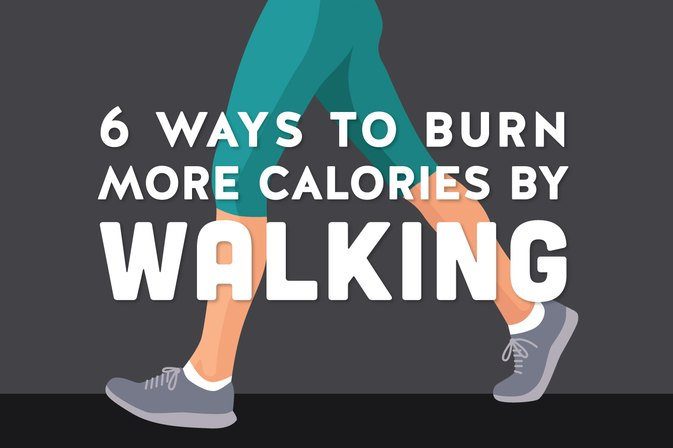 6 Ways to Burn More Calories by Walking