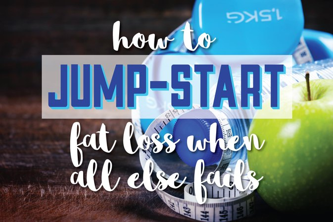 How to Jump-Start Fat Loss When All Else Fails