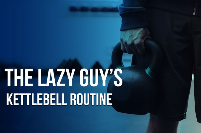 The Lazy Guy's Simple, Stripped-Down Kettlebell Routine