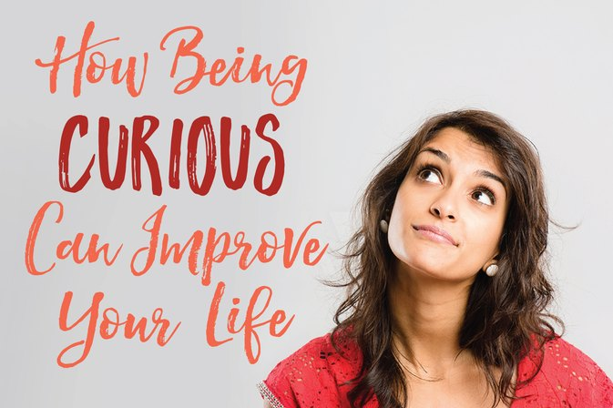 How Being Curious Can Improve Your Life