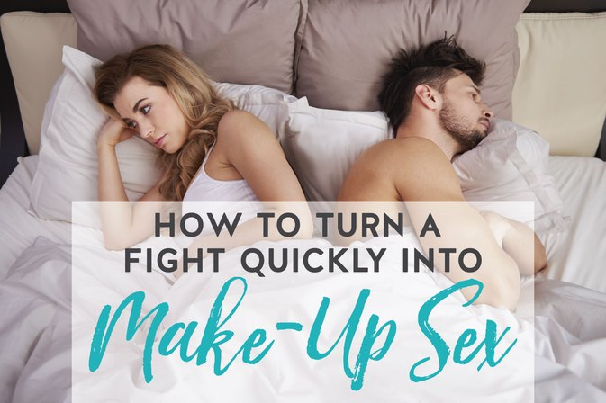 How to Turn a Fight Quickly Into Makeup Sex