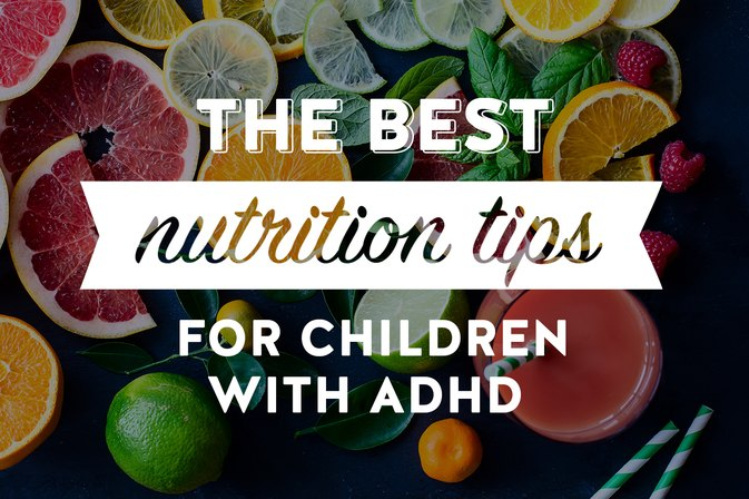 The Best Nutrition Tips for Children with ADHD