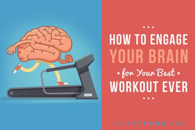 How to Engage Your Brain for Your Best Workout Ever