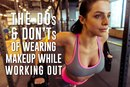 The DOs and DON'Ts of Wearing Makeup While Working Out