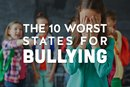 The 10 Worst States for Bullying