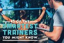 45 of the Smartest Trainers You Might Not Know