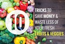 10 Tricks to Save Money and Waste Less of Your Fresh Fruits and Veggies