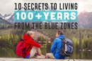 10 Secrets to Living 100+ Years From the Blue Zones