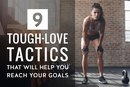 9 Tough-Love Tactics That Will Help You Reach Your Goals