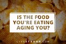 Is the Food You're Eating Aging You?