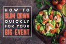 How to Slim Down Quickly for Your Big Event