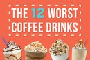 The 12 Worst Coffee Drinks to Order