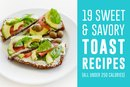 19 Sweet and Savory Toast Recipes (All Under 250 Calories)