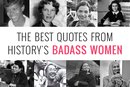 The Best Quotes From History's Badass Women