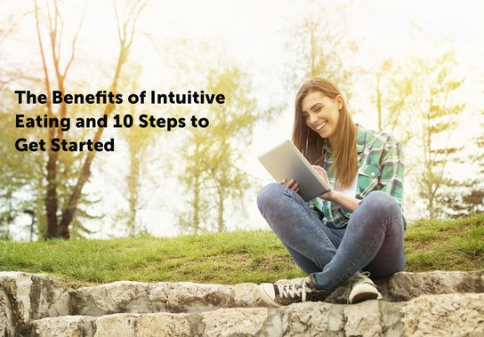 The Benefits of Intuitive Eating and 10 Steps to Get Started