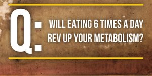 Will Eating 6 Times a Day Rev Up Your Metabol…
