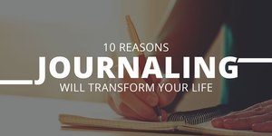 10 Ways Journaling Will Transform Your Life
