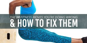 10 Workout Moves You're Probably Doing Wrong …