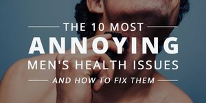 The 10 Most Annoying Men's Health Issues and …
