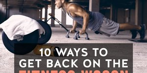10 Ways to Get Back on the Fitness Wagon