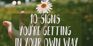 10 Signs You're Getting in Your Own Way