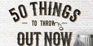 50 Things to Throw Out Now (and How to Dispos…