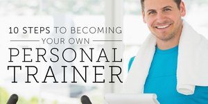 10 Steps to Becoming Your Own Personal Traine…