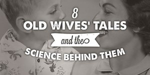 8 Old Wives' Tales and the Science Behind The…