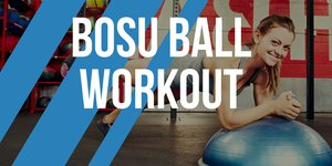 11 Body-Rocking BOSU Ball Exercises