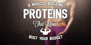 9 Muscle-Building Proteins That Won't Bust Yo…