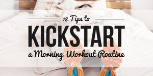 18 Tips to Kickstart a Morning Workout Routin…