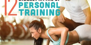 The 12 Biggest Myths About Personal Training