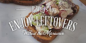 11 Ways to Enjoy Leftovers (Without the Micro…