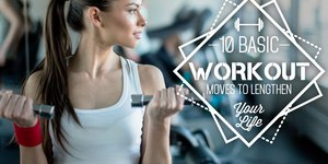 10 Basic Workout Moves to Lengthen Your Life