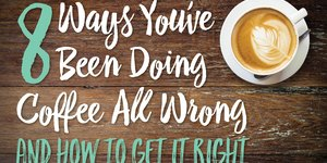 8 Ways You've Been Doing Coffee All Wrong and…