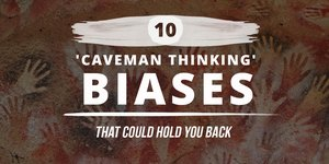 10 'Caveman Thinking' Biases That Could Hold …