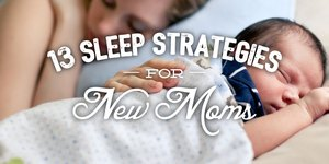 13 Sleep Strategies for New Moms