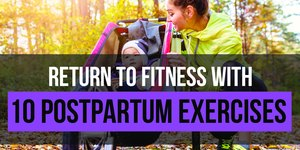 Return to Fitness With These 10 Postpartum Ex…