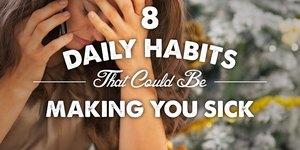 8 Daily Habits That Could Be Making You Sick