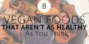 8 Vegan Foods That Aren't as Healthy as You T…