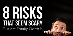 8 Risks That Seem Scary But Are Totally Worth…