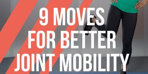 9 Moves You Can Do Every Day for Better Joint…