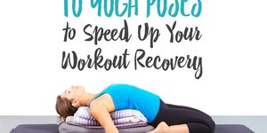 10 Yoga Poses to Speed Up Your Workout Recove…