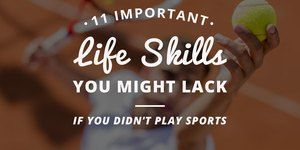 11 Important Life Skills You Might Lack If Yo…
