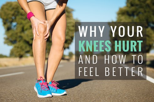 Why Your Knees Hurt and How to Feel Better